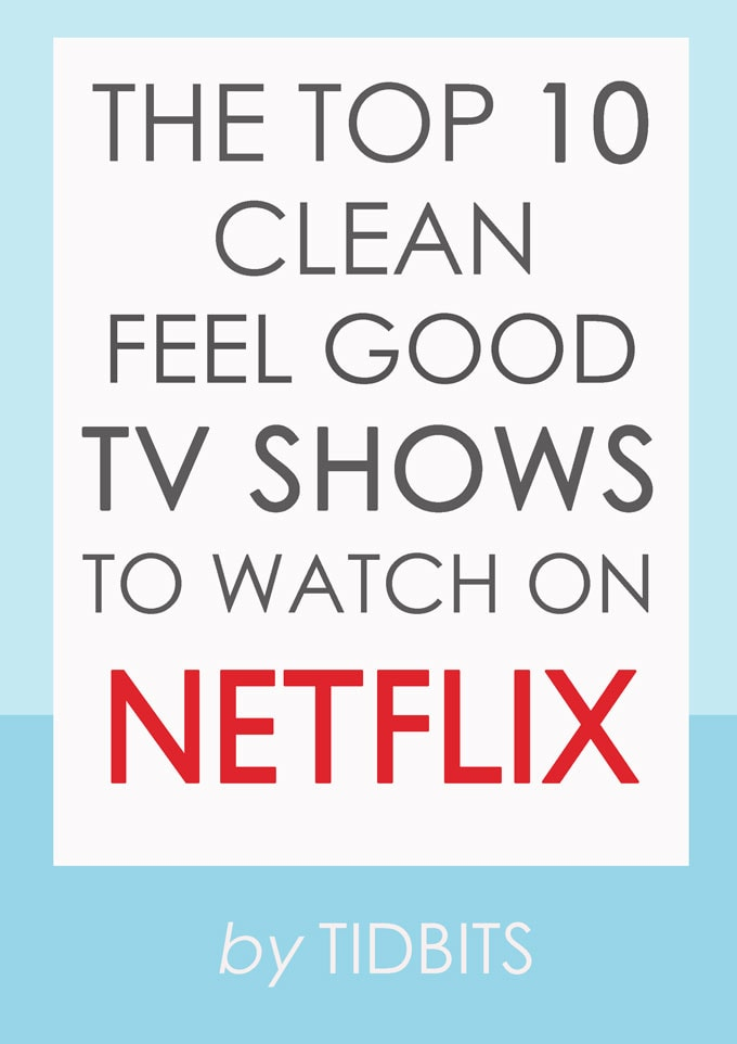 The Top 10 Clean Feel-Good TV Shows to Watch on Netflix