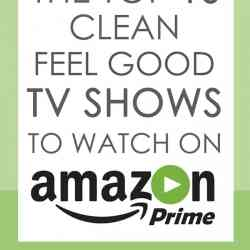 The Top 10 Clean Feel Good TV Shows to Watch on Amazon Prime