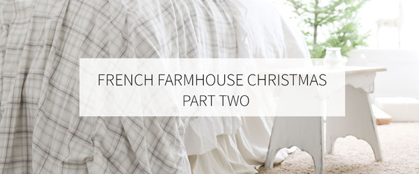 FRENCH FARMHOUSE CHRISTMAS | PART TWO
