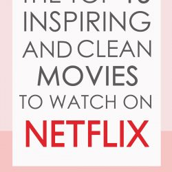 The Top 15 Inspiring and Clean Movies to Watch on Netflix